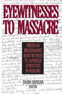 Eyewitnesses to Massacre: American Missionaries Bear Witness to Japanese Atrocities in Nanjing