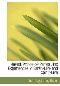 Hafed, Prince of Persia: His Experiences in Earth-Life and Spirit-Life