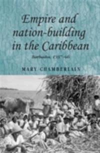 Empire and Nation-Building in the Caribbean: Barbados, 1937-66