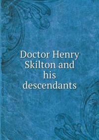 Doctor Henry Skilton and His Descendants