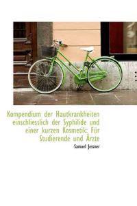 Kompendium Der Hautkrankheiten Einschliesslich Der Syphilide Und Einer Kurzen Kosmetik