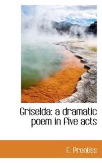 Griselda: A Dramatic Poem in Five Acts
