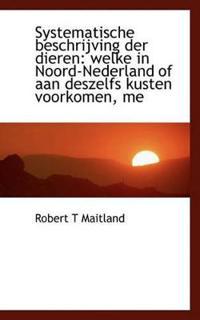 Systematische Beschrijving Der Dieren: Welke in Noord-Nederland of Aan Deszelfs Kusten Voorkomen, Me