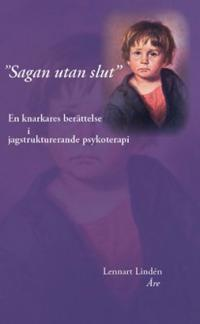 """""""Sagan utan slut"""" : en knarkares berättelse i jagstrukturerande psykoterapi"""