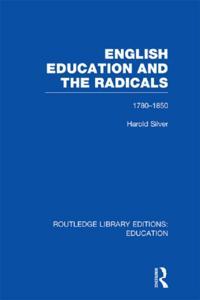 English Education and the Radicals (RLE Edu L)