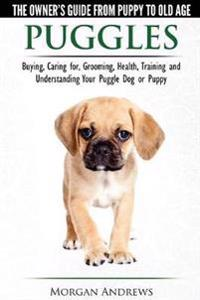 Puggles - The Owner's Guide from Puppy to Old Age - Choosing, Caring For, Grooming, Health, Training and Understanding Your Puggle Dog or Puppy
