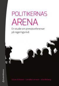 Politikernas arena : en studie om presskonferenser på regeringsnivå