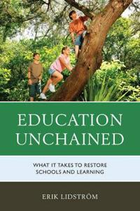 Education Unchained: What It Takes to Restore Schools and Learning