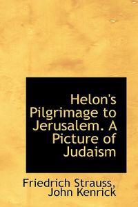 Helon's Pilgrimage to Jerusalem. a Picture of Judaism