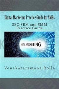 Digital Marketing Practice Guide for Smbs: Seo, Sem and Smm Practice Guide