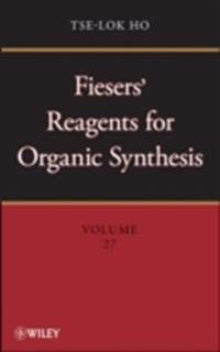 Fiesers' Reagents for Organic Synthesis, Volume 27