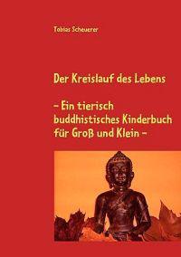 Der Kreislauf Des Lebens - Ein Tierisch Buddhistisches Kinderbuch Fur Gross Und Klein