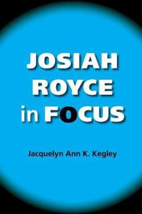 Josiah Royce in Focus