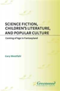 Science Fiction, Children's Literature, and Popular Culture: Coming of Age in Fantasyland