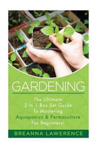 Gardening: The Ultimate 2 in 1 Guide to Mastering Aquaponics and Permaculture!
