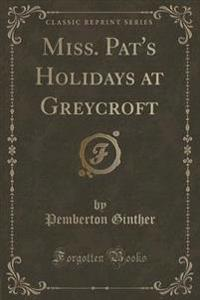 Miss. Pat's Holidays at Greycroft (Classic Reprint)