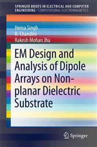 EM Design and Analysis of Dipole Arrays on Non-planar Dielectric Substrate