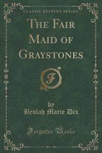 The Fair Maid of Graystones (Classic Reprint)