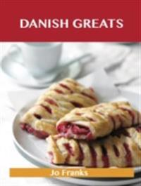 Danish Greats: Delicious Danish Recipes, The Top 47 Danish Recipes