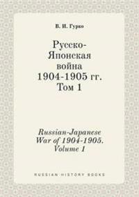 Russian-Japanese War of 1904-1905. Volume 1