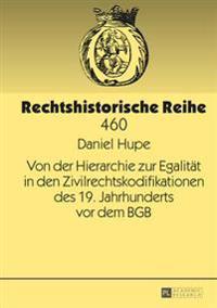 Von Der Hierarchie Zur Egalitaet in Den Zivilrechtskodifikationen Des 19. Jahrhunderts VOR Dem Bgb