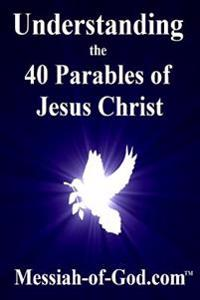 Understanding the 40 Parables of Jesus Christ