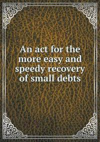 An ACT for the More Easy and Speedy Recovery of Small Debts