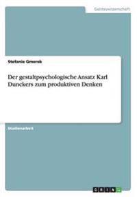 Der Gestaltpsychologische Ansatz Karl Dunckers Zum Produktiven Denken