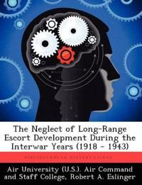 The Neglect of Long-Range Escort Development During the Interwar Years (1918 - 1943)