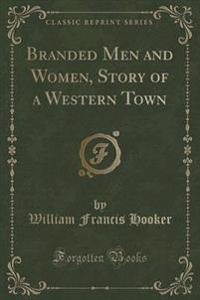 Branded Men and Women, Story of a Western Town (Classic Reprint)