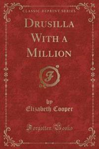 Drusilla with a Million (Classic Reprint)