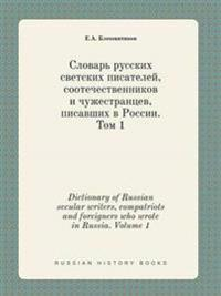 Dictionary of Russian Secular Writers, Compatriots and Foreigners Who Wrote in Russia. Volume 1