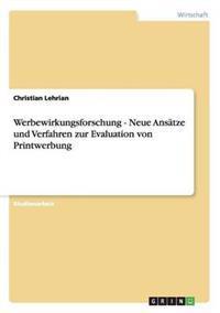 Werbewirkungsforschung - Neue Ansatze Und Verfahren Zur Evaluation Von Printwerbung