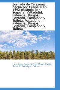 Jornada de Tarazona Hecha Por Felipe II En 1592 Pasando Por Segovia, Valladolid, Palencia, Burgos, L