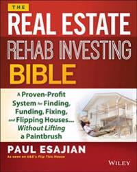 Real Estate Rehab Investing Bible