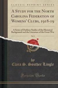 A Study for the North Carolina Federation of Womens' Clubs, 1918-19, Vol. 1