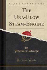 The Una-Flow Steam-Engine (Classic Reprint)