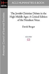 The Jewish-Christian Debate in the High Middle Ages: A Critical Edition of the Nizzahon Vetus