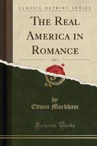 The Real America in Romance, Vol. 7 (Classic Reprint)