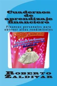 Cuadernos de Aprendizaje Financiero: Finanzas Personales Para Obtener Altos Rendimientos