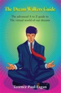 Dream Walkers Guide - The Advanced A-Z Guide to The Virtual World of Our Dreams
