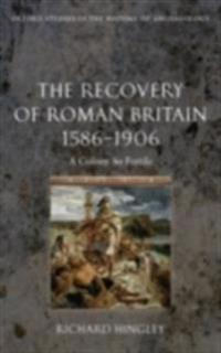 Recovery of Roman Britain 1586-1906: A Colony So Fertile