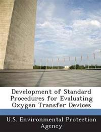 Development of Standard Procedures for Evaluating Oxygen Transfer Devices