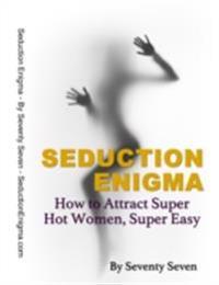 Seduction Enigma: How to Attract Super Hot Women, Super Easy
