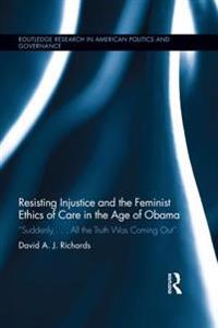 Resisting Injustice and the Feminist Ethics of Care in the Age of Obama
