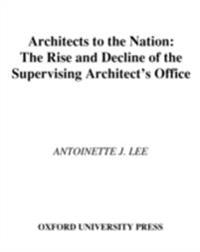 Architects to the Nation: The Rise and Decline of the Supervising Architects Office