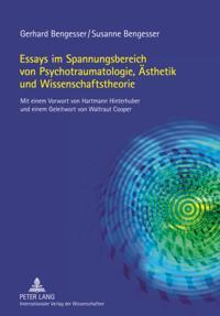 Essays im Spannungsbereich von Psychotraumatologie, Aesthetik und Wissenschaftstheorie