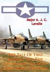 Tale Of Two Bridges And The Battle For The Skies Over North Vietnam [Illustrated Edition]