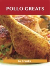 Pollo Greats: Delicious Pollo Recipes, The Top 61 Pollo Recipes