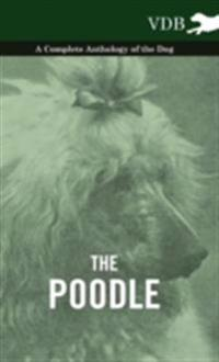 Poodle - A Complete Anthology of the Dog